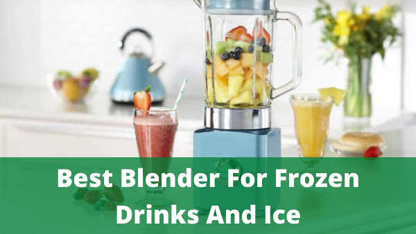 best blender for frozen drinks