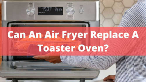 can an air fryer replace a toaster oven
